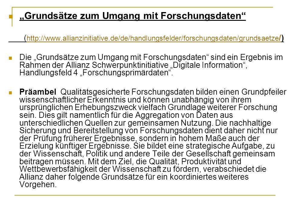 Grundsätze zum Umgang mit Forschungsdaten ( http://www.allianzinitiative.de/de/handlungsfelder/forschungsdaten/grundsaetze /) http://www.allianzinitia