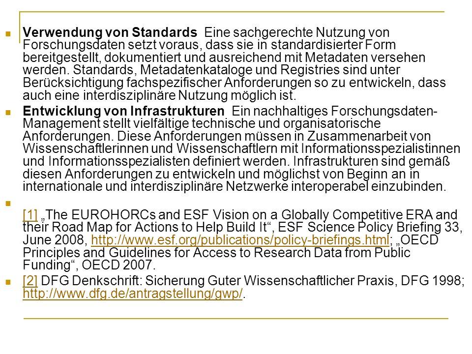 Verwendung von Standards Eine sachgerechte Nutzung von Forschungsdaten setzt voraus, dass sie in standardisierter Form bereitgestellt, dokumentiert un