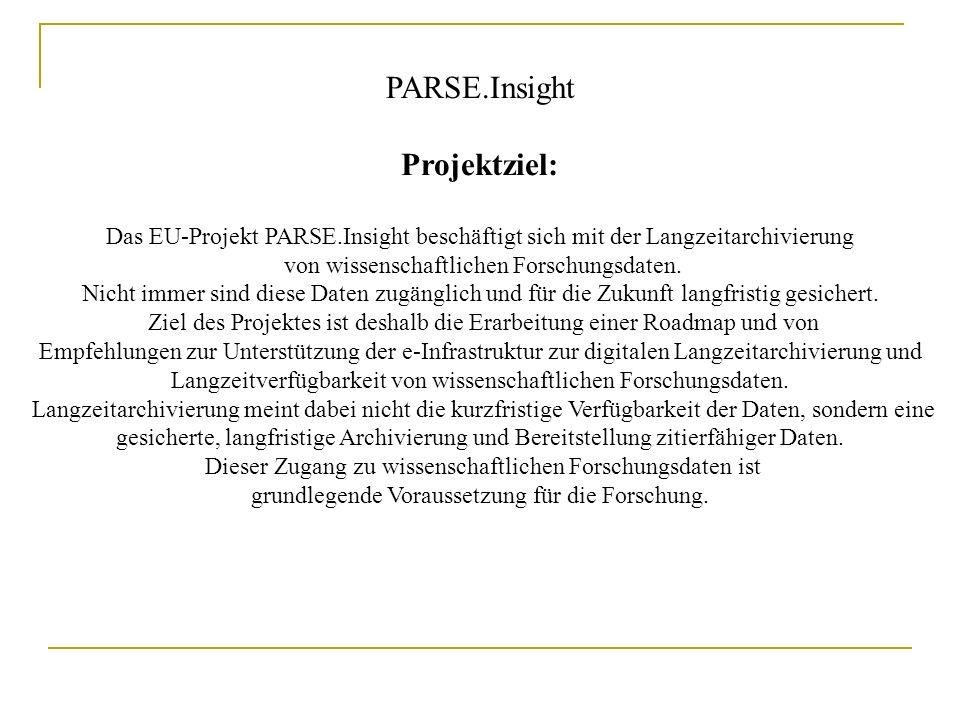 PARSE.Insight Projektziel: Das EU-Projekt PARSE.Insight beschäftigt sich mit der Langzeitarchivierung von wissenschaftlichen Forschungsdaten. Nicht im