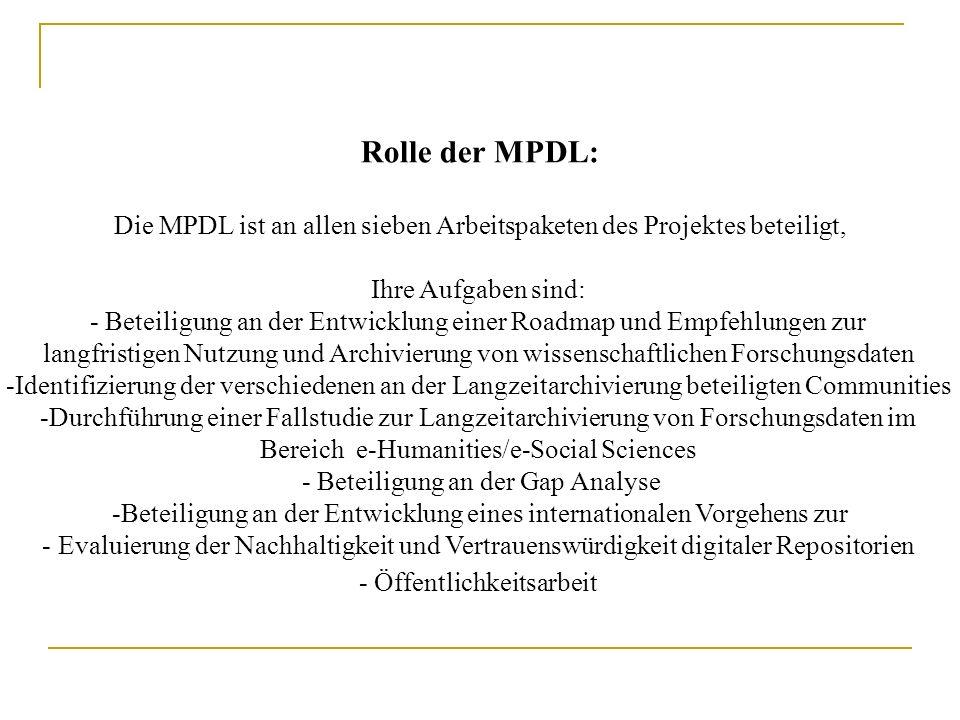 Rolle der MPDL: Die MPDL ist an allen sieben Arbeitspaketen des Projektes beteiligt, Ihre Aufgaben sind: - Beteiligung an der Entwicklung einer Roadma