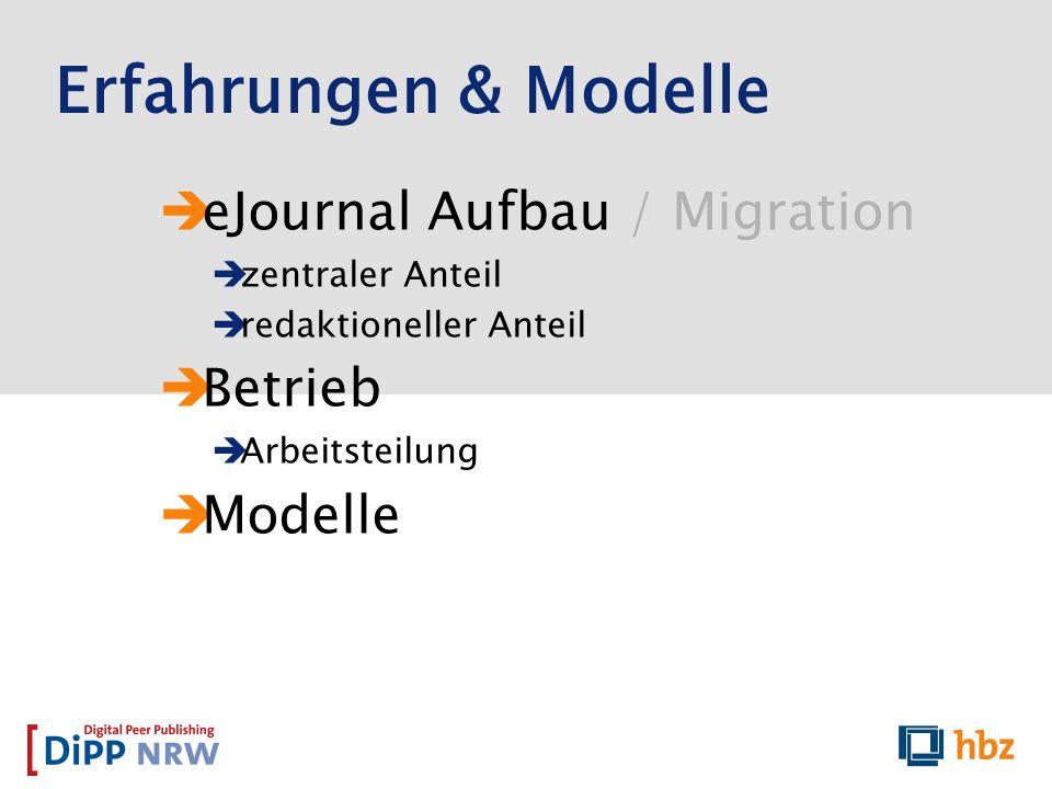 Erfahrungen & Modelle eJournal Aufbau / Migration zentraler Anteil redaktioneller Anteil Betrieb Arbeitsteilung Modelle