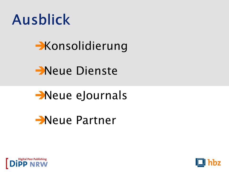 Ausblick Konsolidierung Neue Dienste Neue eJournals Neue Partner