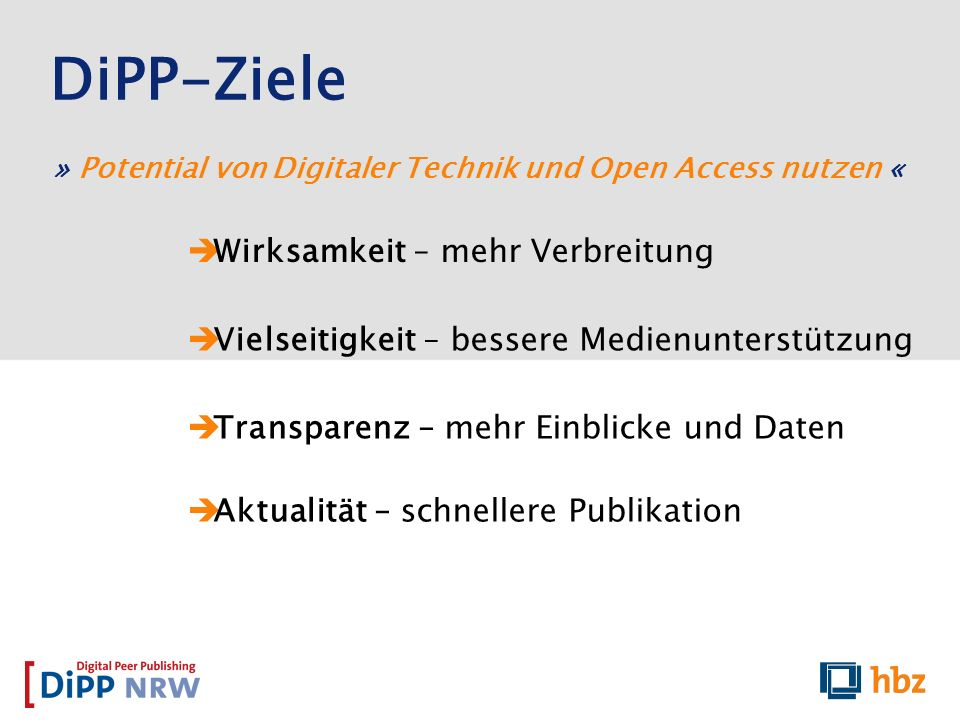 DiPP-Ziele Wirksamkeit – mehr Verbreitung Vielseitigkeit – bessere Medienunterstützung Transparenz – mehr Einblicke und Daten Aktualität – schnellere