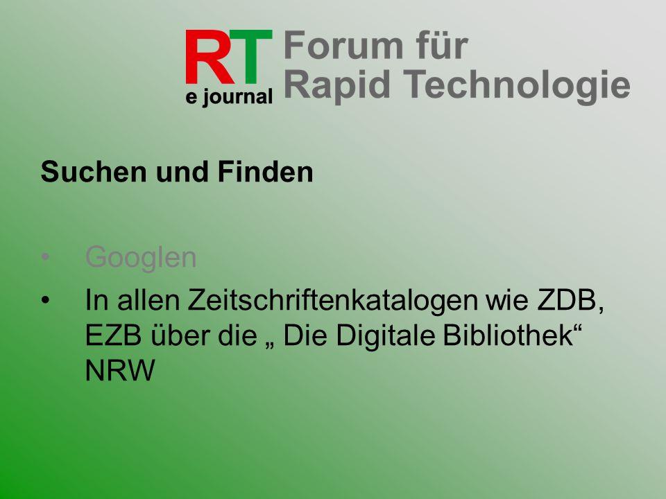 Suchen und Finden Googlen In allen Zeitschriftenkatalogen wie ZDB, EZB über die Die Digitale Bibliothek NRW