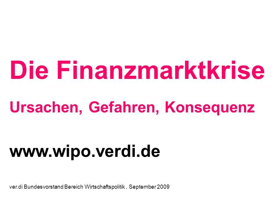 ver.di Bundesvorstand Bereich Wirtschaftspolitik, September 2009 Die Finanzmarktkrise Ursachen, Gefahren, Konsequenz www.wipo.verdi.de