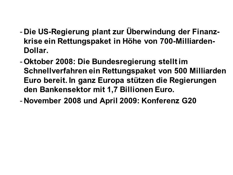 -Die US-Regierung plant zur Überwindung der Finanz- krise ein Rettungspaket in Höhe von 700-Milliarden- Dollar.