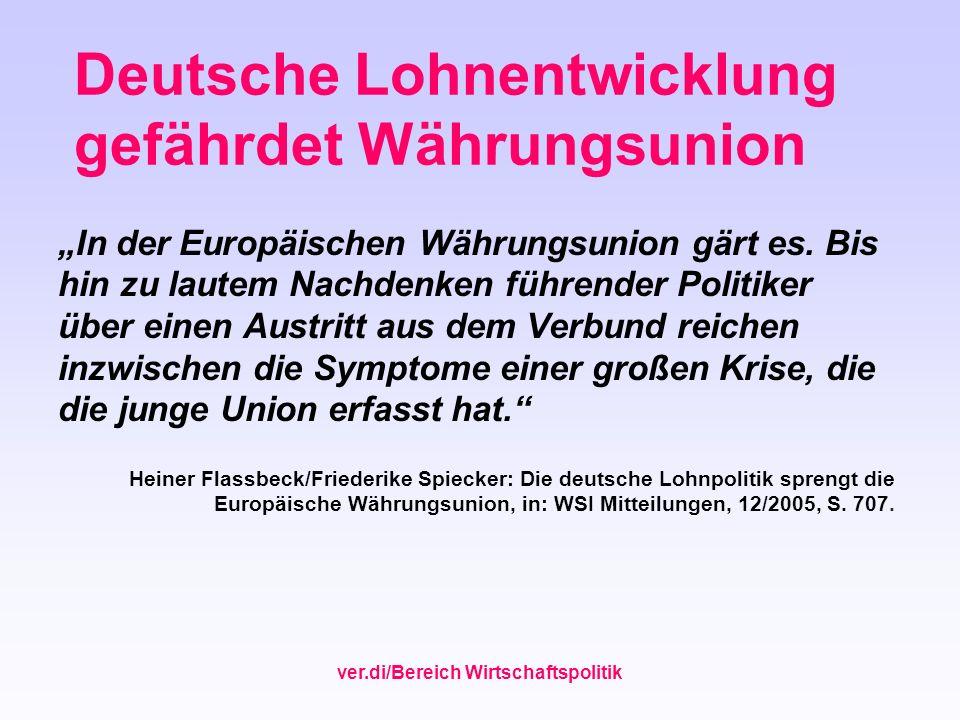 ver.di/Bereich Wirtschaftspolitik Deutsche Lohnentwicklung gefährdet Währungsunion In der Europäischen Währungsunion gärt es. Bis hin zu lautem Nachde