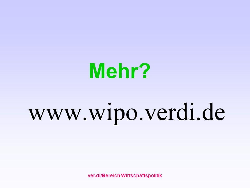 ver.di/Bereich Wirtschaftspolitik www.wipo.verdi.de Mehr?