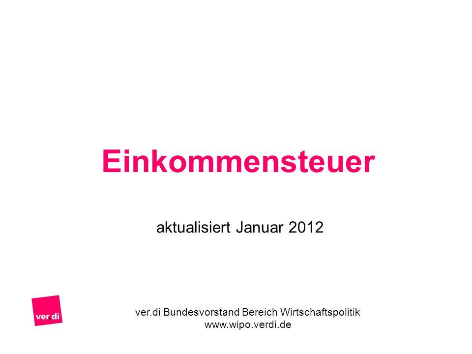 Einkommensteuer aktualisiert Januar 2012 ver.di Bundesvorstand Bereich Wirtschaftspolitik www.wipo.verdi.de
