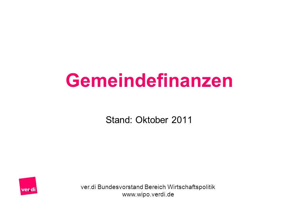 Gemeindefinanzen Stand: Oktober 2011 ver.di Bundesvorstand Bereich Wirtschaftspolitik www.wipo.verdi.de