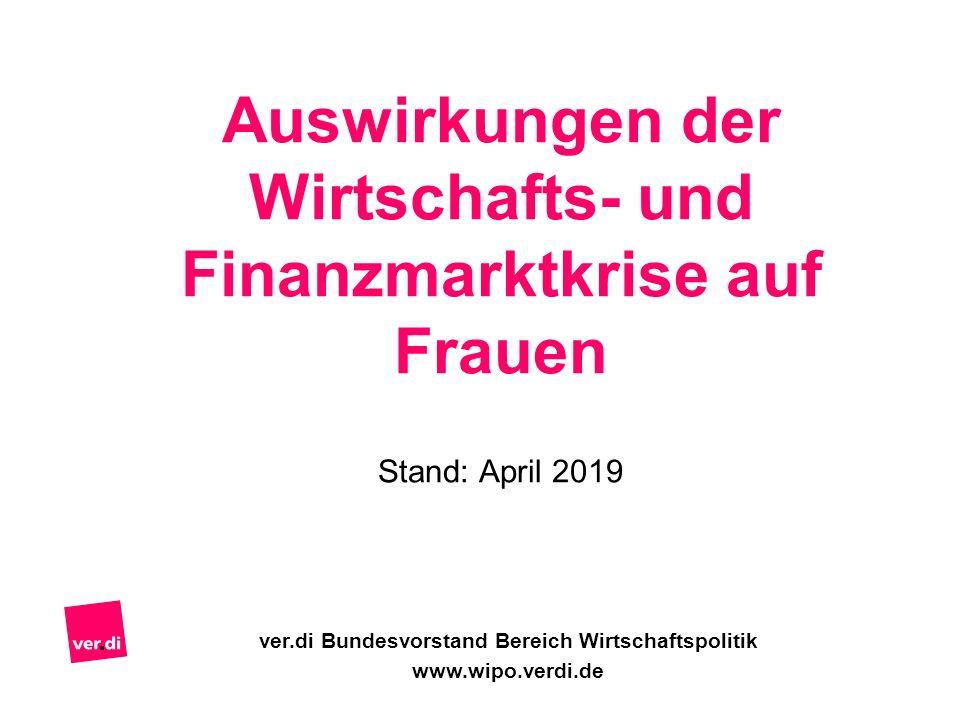 Auswirkungen der Wirtschafts- und Finanzmarktkrise auf Frauen Stand: April 2019 ver.di Bundesvorstand Bereich Wirtschaftspolitik www.wipo.verdi.de