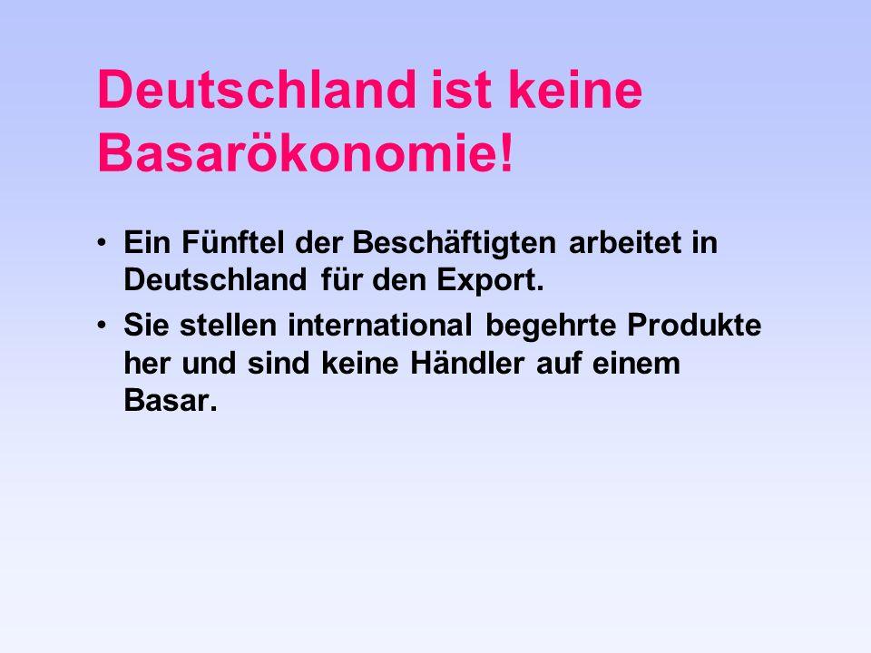 Deutschland ist keine Basarökonomie.