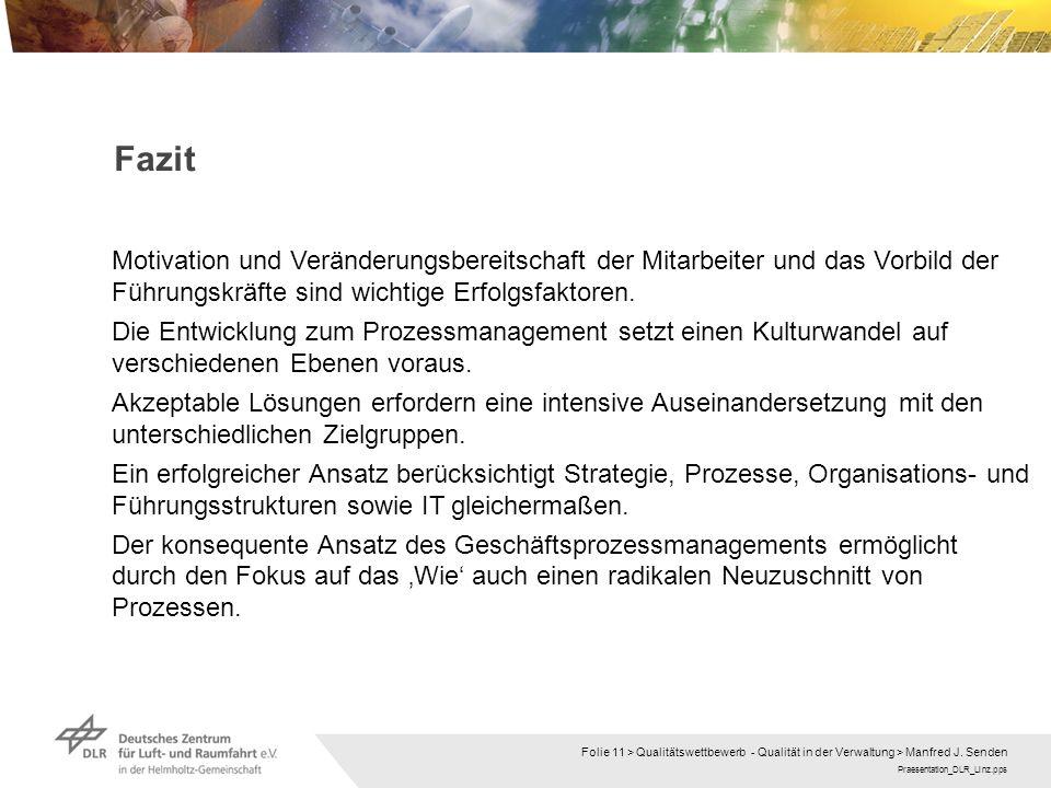 Praesentation_DLR_Linz.pps Folie 11 > Qualitätswettbewerb - Qualität in der Verwaltung > Manfred J. Senden Fazit Motivation und Veränderungsbereitscha