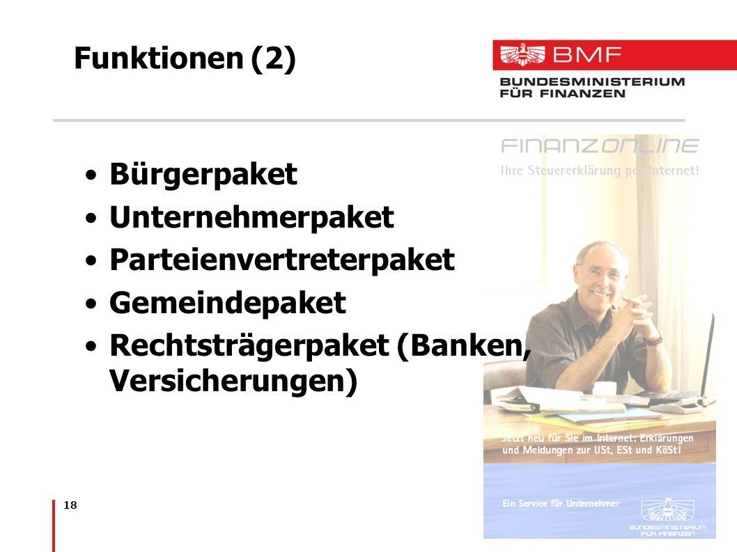 18 Funktionen (2) Bürgerpaket Unternehmerpaket Parteienvertreterpaket Gemeindepaket Rechtsträgerpaket (Banken, Versicherungen)