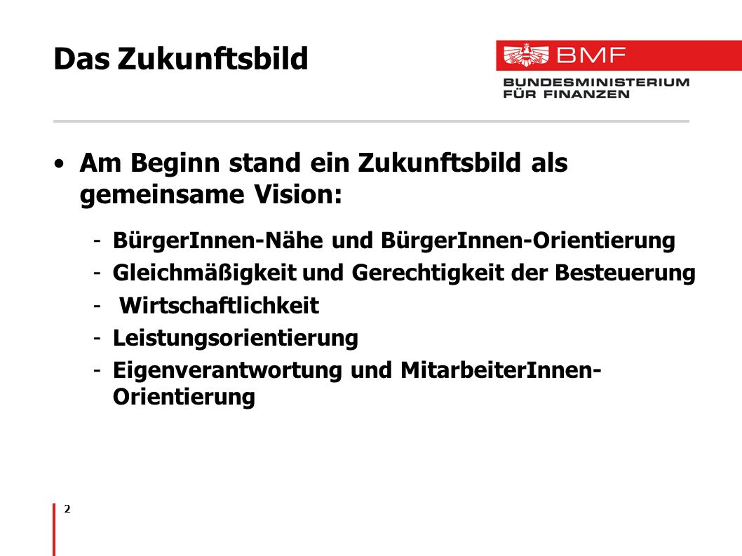 2 Das Zukunftsbild Am Beginn stand ein Zukunftsbild als gemeinsame Vision: -BürgerInnen-Nähe und BürgerInnen-Orientierung -Gleichmäßigkeit und Gerechtigkeit der Besteuerung - Wirtschaftlichkeit -Leistungsorientierung -Eigenverantwortung und MitarbeiterInnen- Orientierung