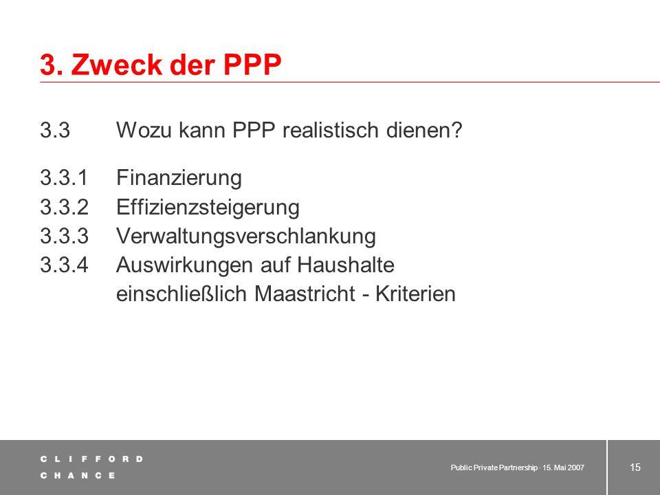 Public Private Partnership · 15. Mai 2007 14 3. Zweck der PPP 3.2 Investitionsbedarf in Deutschland Stau bei Neuinvestitionen und vor allem bei Ersatz
