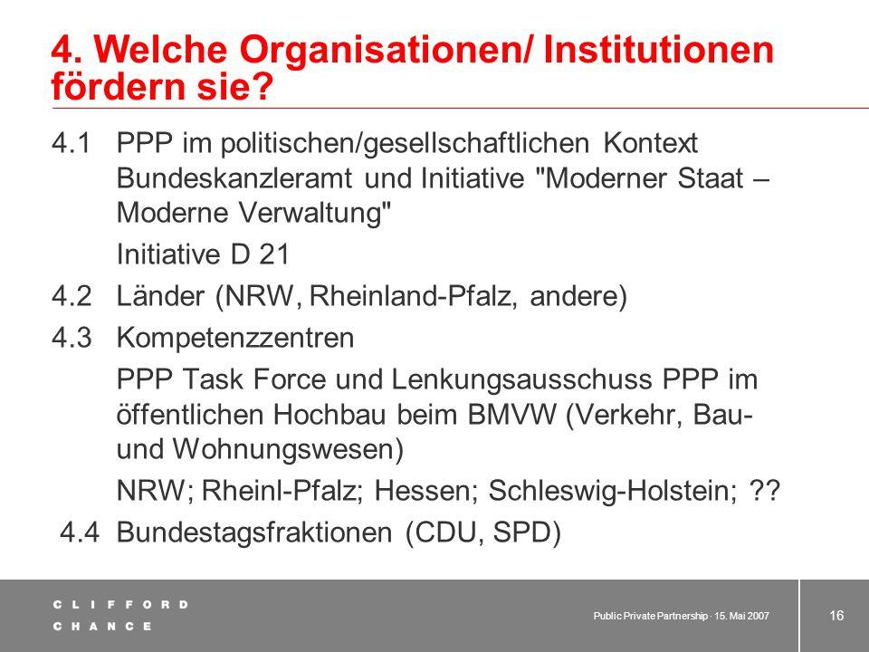 Public Private Partnership · 15. Mai 2007 15 3. Zweck der PPP 3.3 Wozu kann PPP realistisch dienen? 3.3.1 Finanzierung 3.3.2 Effizienzsteigerung 3.3.3