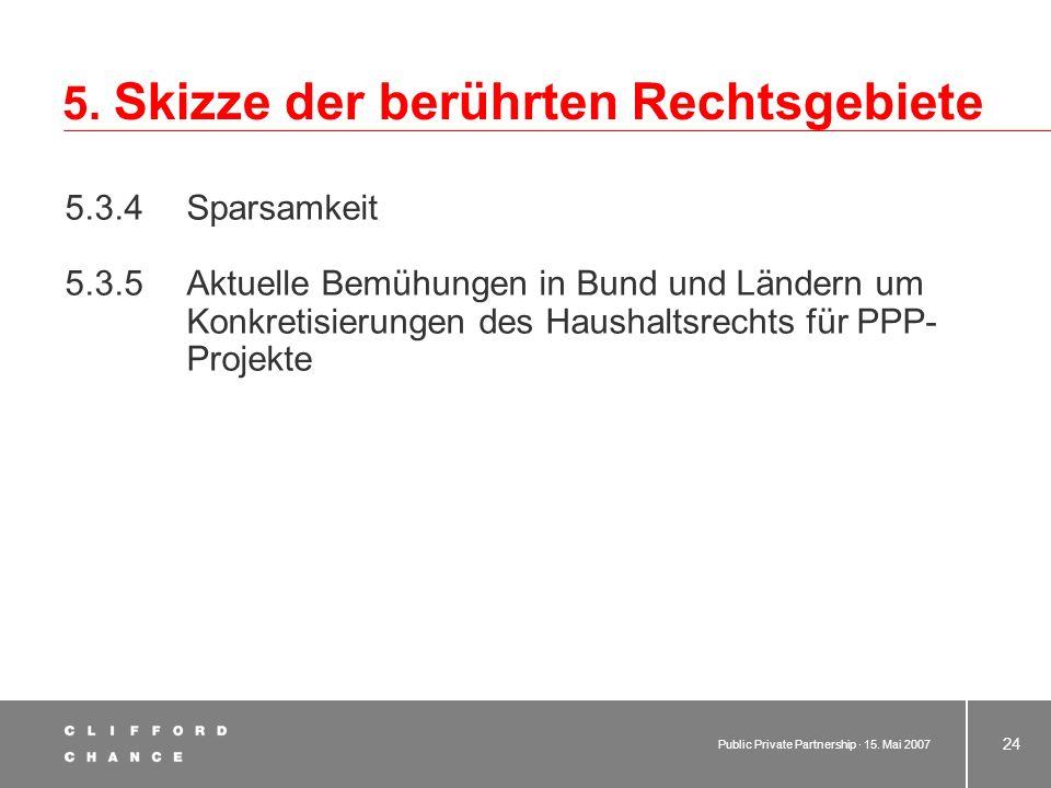 Public Private Partnership · 15. Mai 2007 23 5. Skizze der berührten Rechtsgebiete 5.3.3 Wirtschaftlichkeit (insbes.:) Wirtschaftlichkeitsuntersuchung