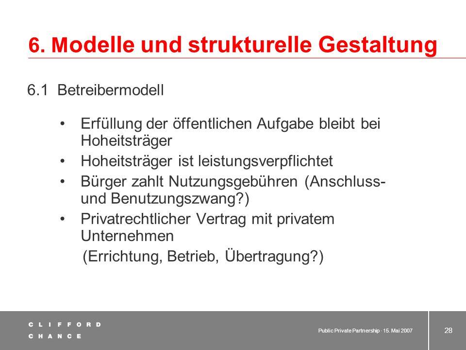 Public Private Partnership · 15. Mai 2007 27 5. Skizze der berührten Rechtsgebiete 5.6 Finanzierung 5.6.1 Wirtschaftliche Rahmenbedingungen und cash-f
