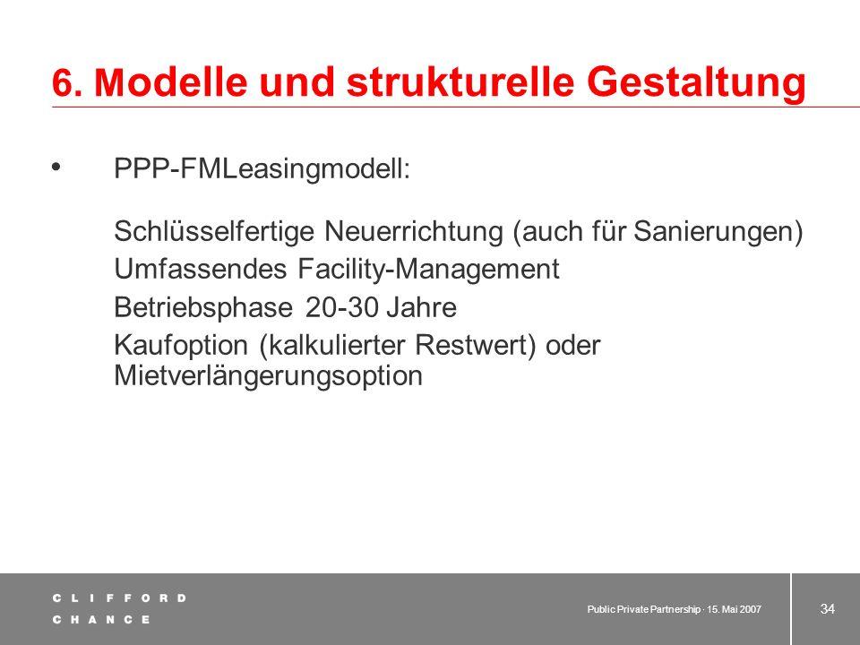 Public Private Partnership · 15. Mai 2007 33 6. M odelle und strukturelle Gestaltung 6.5 (andere) PPP-Erwerbermodell: Schlüsselfertige Neuerrichtung U
