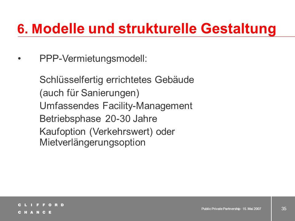 Public Private Partnership · 15. Mai 2007 34 6. M odelle und strukturelle Gestaltung PPP-FMLeasingmodell: Schlüsselfertige Neuerrichtung (auch für San