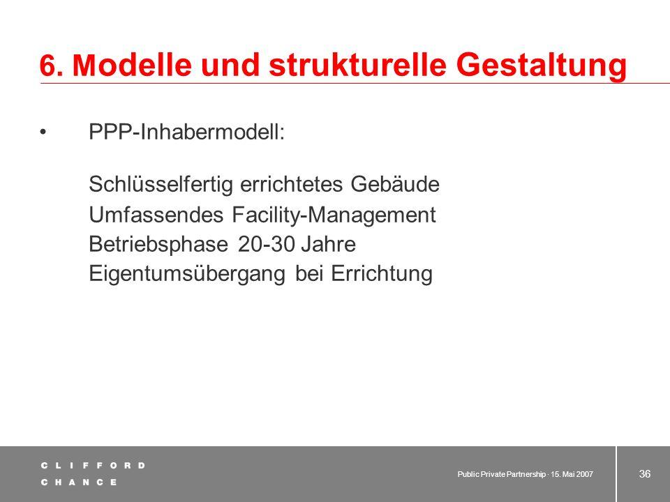 Public Private Partnership · 15. Mai 2007 35 6. M odelle und strukturelle Gestaltung PPP-Vermietungsmodell: Schlüsselfertig errichtetes Gebäude (auch