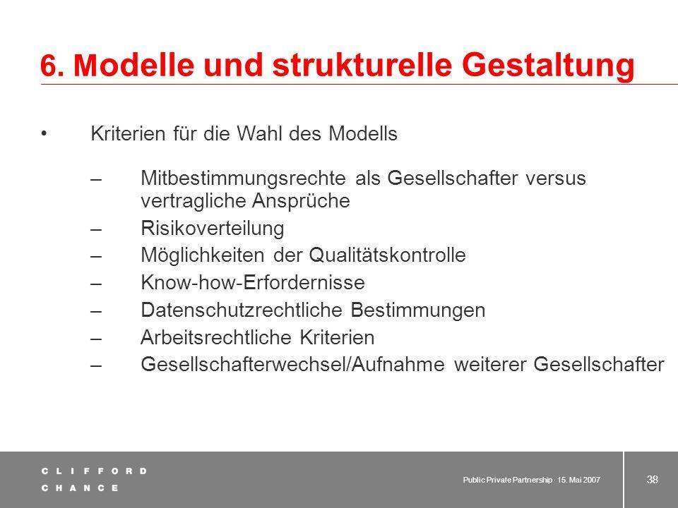 Public Private Partnership · 15. Mai 2007 37 6. M odelle und strukturelle Gestaltung PPP-Contractingmodell: Einbau und Optimierung von Anlagen Umfasse