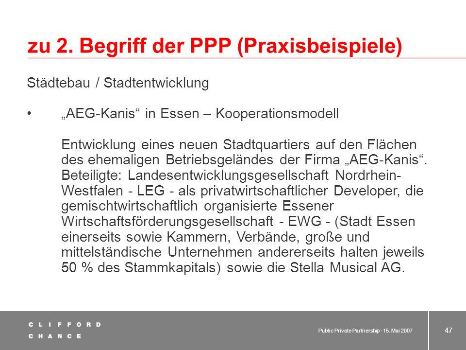 Public Private Partnership · 15. Mai 2007 46 zu 2. Begriff der PPP (Praxisbeispiele) 2.1 Beispiele aus der Praxis Städtebau / Stadtentwicklung Konvers