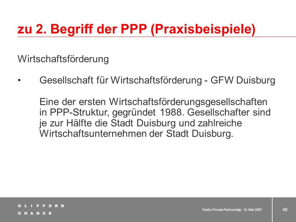 Public Private Partnership · 15. Mai 2007 47 zu 2. Begriff der PPP (Praxisbeispiele) Städtebau / Stadtentwicklung AEG-Kanis in Essen – Kooperationsmod
