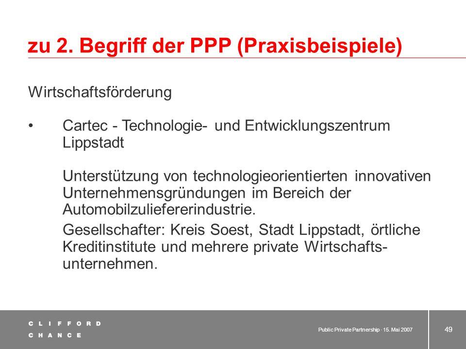 Public Private Partnership · 15. Mai 2007 48 zu 2. Begriff der PPP (Praxisbeispiele) Wirtschaftsförderung Gesellschaft für Wirtschaftsförderung - GFW