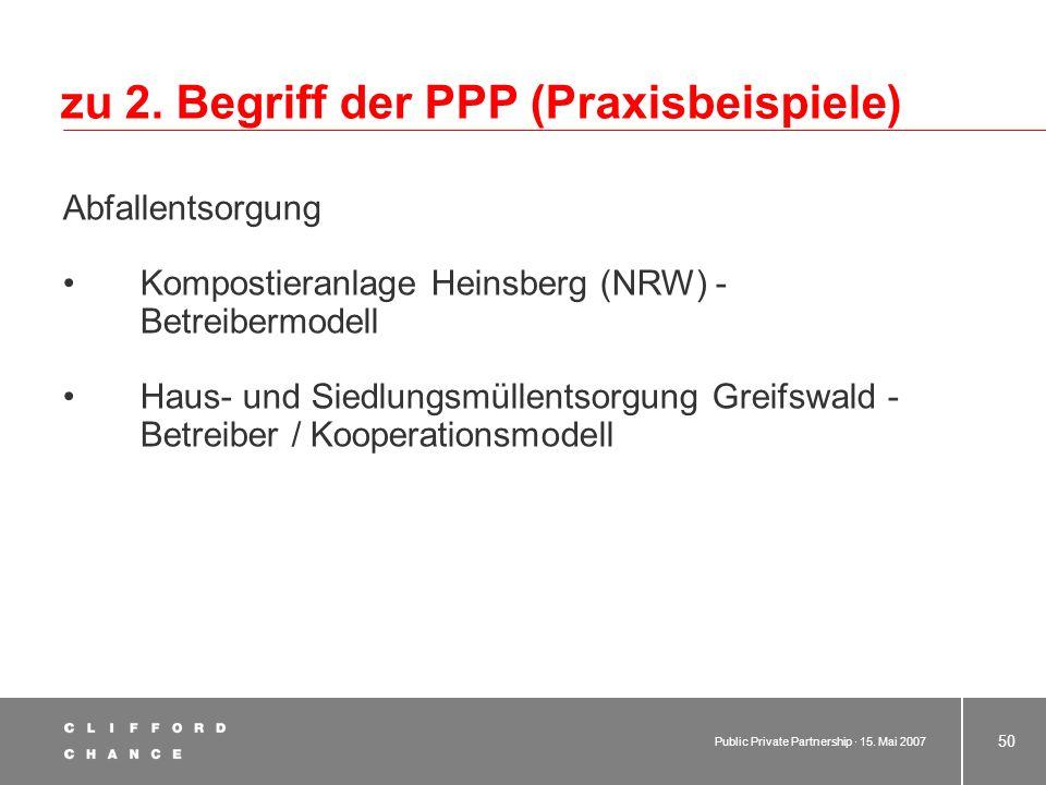 Public Private Partnership · 15. Mai 2007 49 zu 2. Begriff der PPP (Praxisbeispiele) Wirtschaftsförderung Cartec - Technologie- und Entwicklungszentru