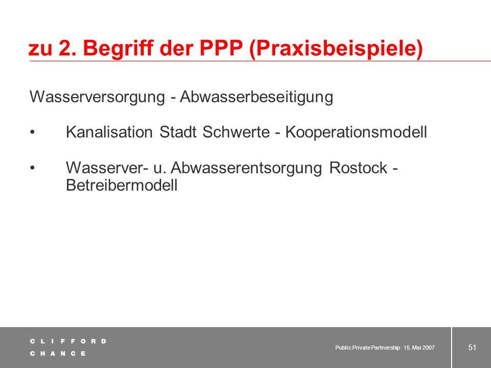 Public Private Partnership · 15. Mai 2007 50 zu 2. Begriff der PPP (Praxisbeispiele) Abfallentsorgung Kompostieranlage Heinsberg (NRW) - Betreibermode