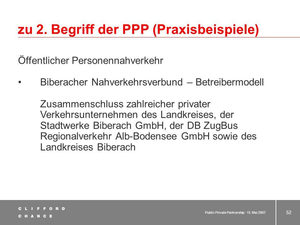 Public Private Partnership · 15. Mai 2007 51 zu 2. Begriff der PPP (Praxisbeispiele) Wasserversorgung - Abwasserbeseitigung Kanalisation Stadt Schwert