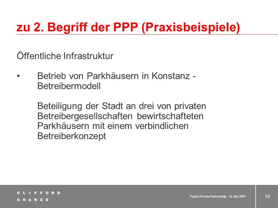 Public Private Partnership · 15. Mai 2007 52 zu 2. Begriff der PPP (Praxisbeispiele) Öffentlicher Personennahverkehr Biberacher Nahverkehrsverbund – B