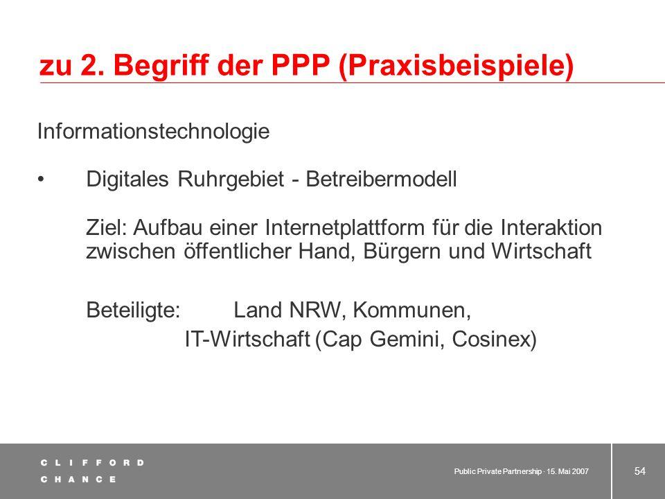Public Private Partnership · 15. Mai 2007 53 zu 2. Begriff der PPP (Praxisbeispiele) Öffentliche Infrastruktur Betrieb von Parkhäusern in Konstanz - B