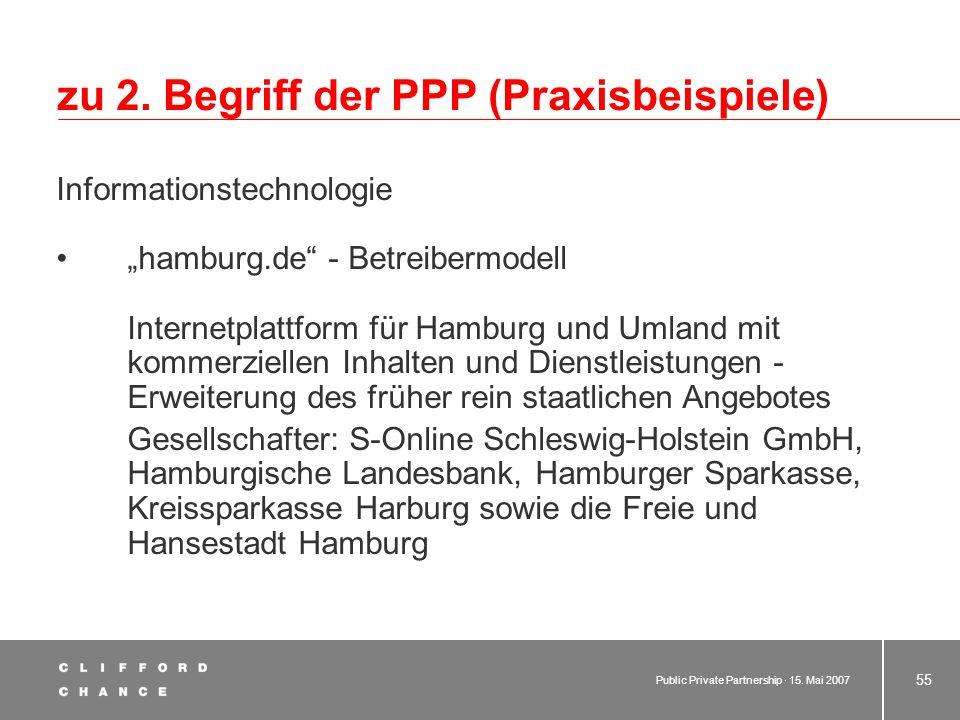 Public Private Partnership · 15. Mai 2007 54 zu 2. Begriff der PPP (Praxisbeispiele) Informationstechnologie Digitales Ruhrgebiet - Betreibermodell Zi
