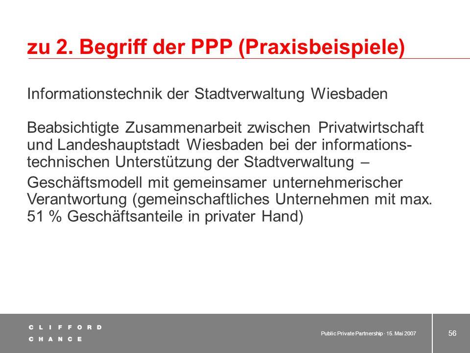 Public Private Partnership · 15. Mai 2007 55 zu 2. Begriff der PPP (Praxisbeispiele) Informationstechnologie hamburg.de - Betreibermodell Internetplat