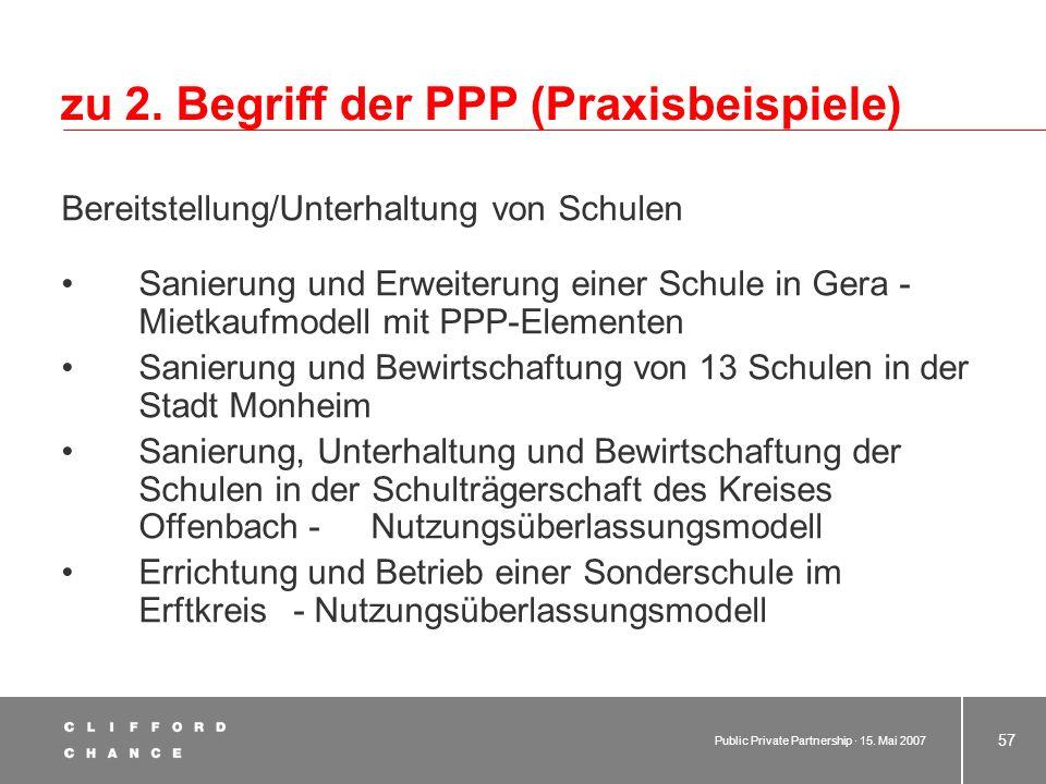 Public Private Partnership · 15. Mai 2007 56 zu 2. Begriff der PPP (Praxisbeispiele) Informationstechnik der Stadtverwaltung Wiesbaden Beabsichtigte Z