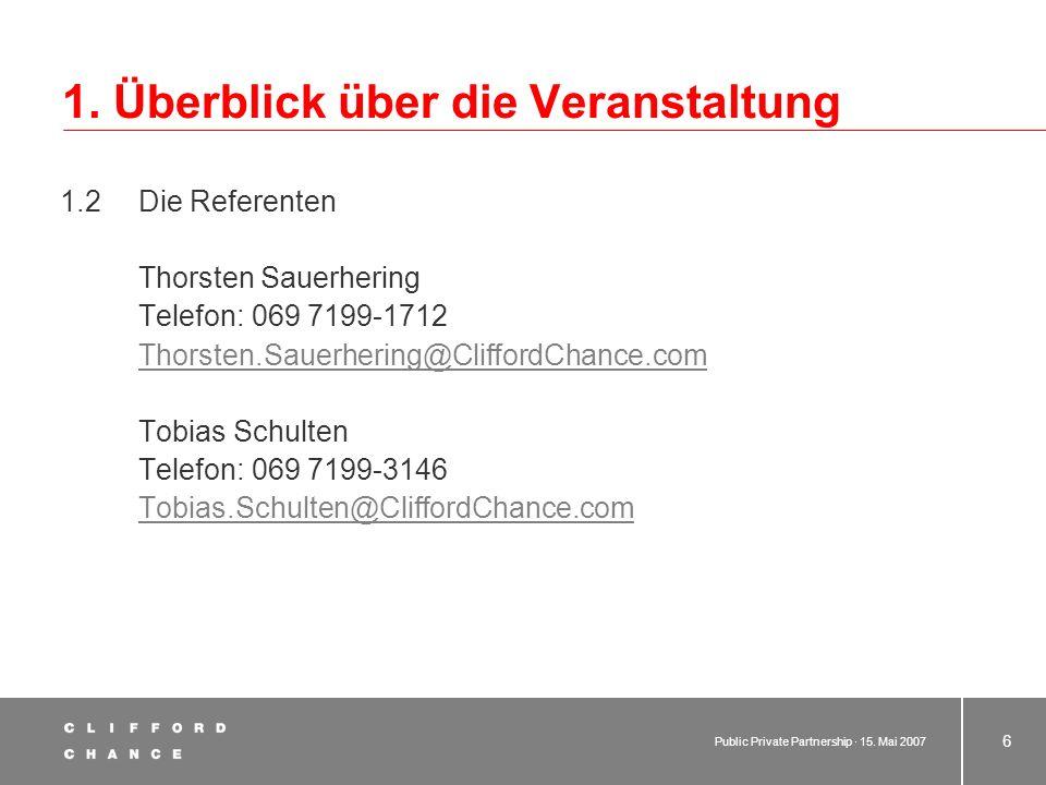 Public Private Partnership · 15. Mai 2007 5 1. Überblick über die Veranstaltung 1.2 Die Referenten Steffen Amelung Tel.: 069 7199-1593 Steffen.Amelung