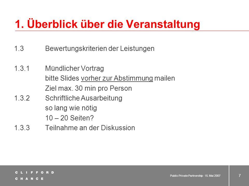 Public Private Partnership · 15. Mai 2007 6 1. Überblick über die Veranstaltung 1.2 Die Referenten Thorsten Sauerhering Telefon: 069 7199-1712 Thorste