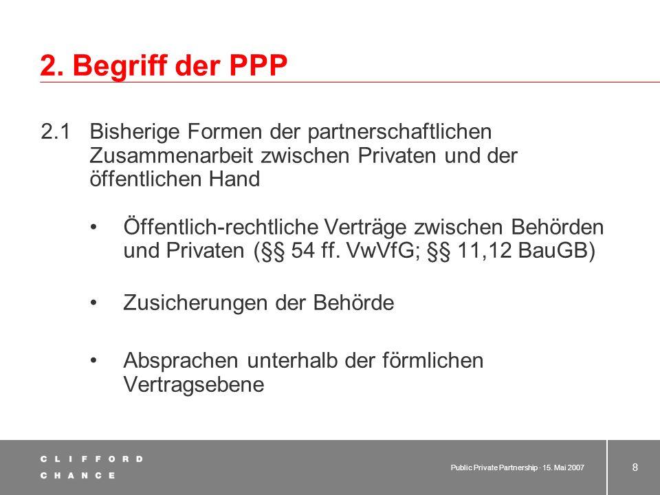 Public Private Partnership · 15. Mai 2007 7 1. Überblick über die Veranstaltung 1.3 Bewertungskriterien der Leistungen 1.3.1Mündlicher Vortrag bitte S