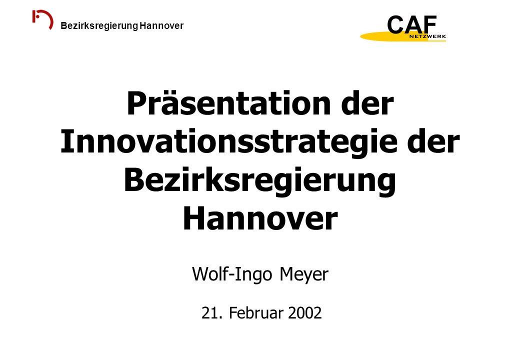 Bezirksregierung Hannover Präsentation der Innovationsstrategie der Bezirksregierung Hannover Wolf-Ingo Meyer 21. Februar 2002