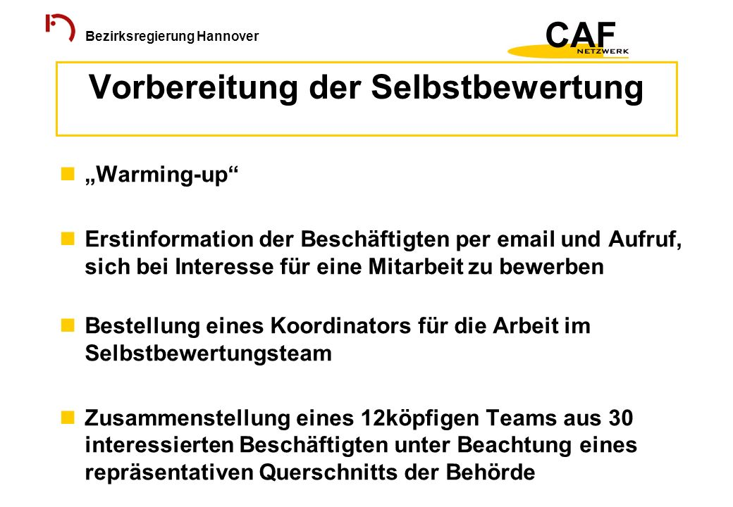 Bezirksregierung Hannover Warming-up Erstinformation der Beschäftigten per email und Aufruf, sich bei Interesse für eine Mitarbeit zu bewerben Bestell