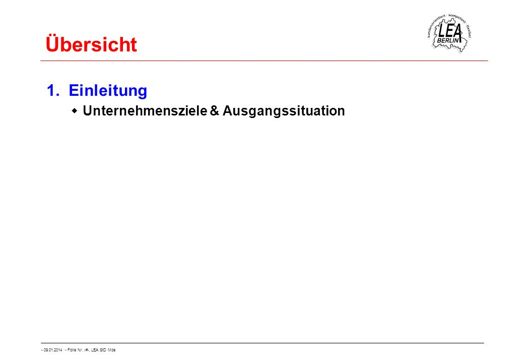 - 09.01.2014 - Folie Nr. 2, LEA StD Moe Übersicht 1. Einleitung Unternehmensziele & Ausgangssituation