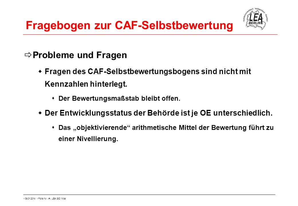 - 09.01.2014 - Folie Nr. 26, LEA StD Moe Fragebogen zur CAF-Selbstbewertung Probleme und Fragen Fragen des CAF-Selbstbewertungsbogens sind nicht mit K