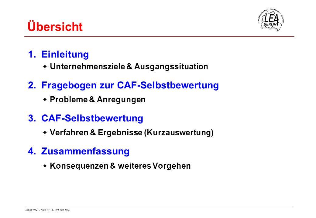 - 09.01.2014 - Folie Nr. 5, LEA StD Moe Übersicht 1. Einleitung Unternehmensziele & Ausgangssituation 2. Fragebogen zur CAF-Selbstbewertung Probleme &