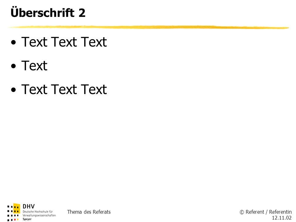 © Referent / Referentin 12.11.02 Thema des Referats Überschrift 2 Text Text Text Text Text Text Text