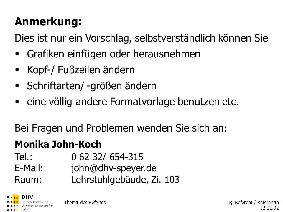 © Referent / Referentin 12.11.02 Thema des Referats FÖV Bei Fragen und Problemen wenden Sie sich an : Monika John-Koch Tel.: 0 62 32/ 654-315 E-Mail:john@dhv-speyer.de Raum: Lehrstuhlgebäude, Zi.