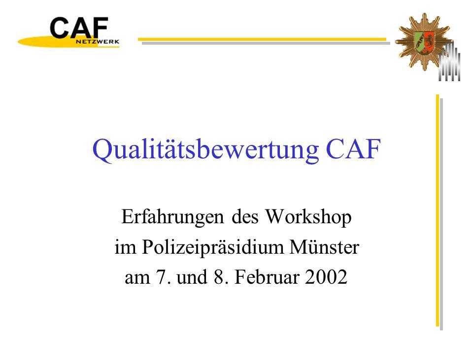 12.02.2002© PP Münster - Neue Steuerung11 Ablauf des Workshop Einführung in das CAF-Verfahren Erster Bewertungsdurchgang Erörterung anhand der Ergebnisse Zweiter Bewertungsdurchgang Bewertung des Verfahrens