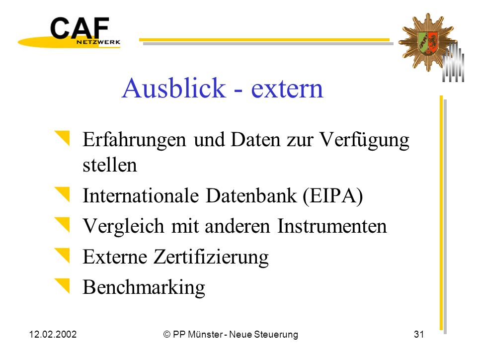 12.02.2002© PP Münster - Neue Steuerung30 Ausblick - intern Vertiefte, allgemeine Ergebnisanalyse Stärken und Schwächen Analyse Abgleich mit anderen I